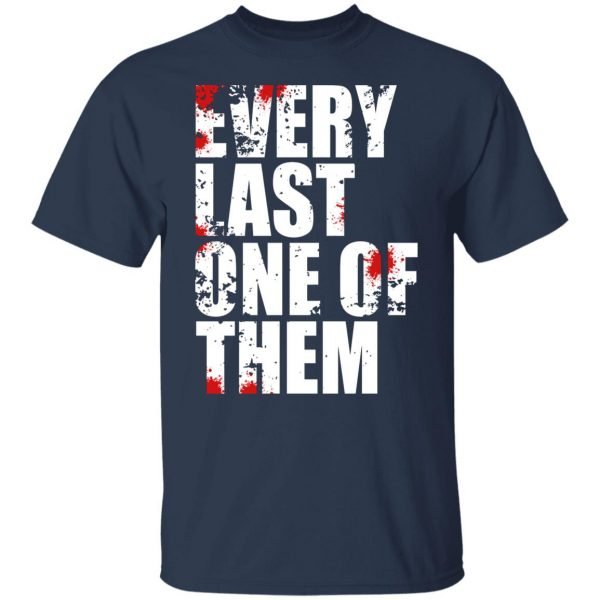 Every Last One Of Them T-Shirts, Hoodies, Sweater Apparel 5