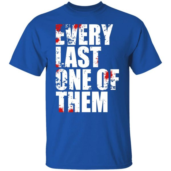 Every Last One Of Them T-Shirts, Hoodies, Sweater Apparel 6