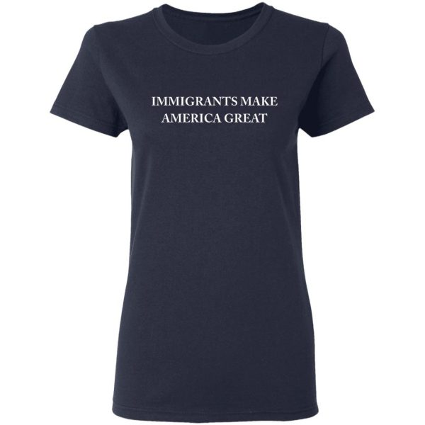 Immigrants Make America Great T-Shirts, Hoodies, Sweater Apparel 8