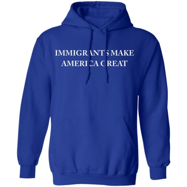Immigrants Make America Great T-Shirts, Hoodies, Sweater Apparel 12