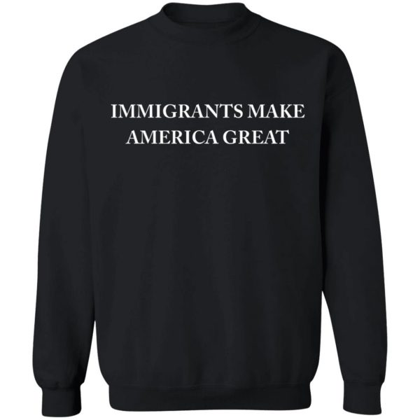 Immigrants Make America Great T-Shirts, Hoodies, Sweater Apparel 13