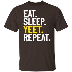 Eat Sleep Yeet Repeat T-Shirts, Hoodies, Sweater Apparel 2