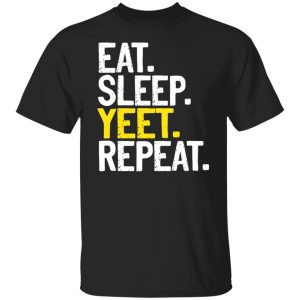 Eat Sleep Yeet Repeat T-Shirts, Hoodies, Sweater Apparel