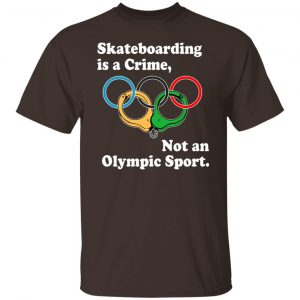 Skateboarding Is A Crime Not An Olympic Sport T-Shirts, Hoodies, Sweater Apparel 2