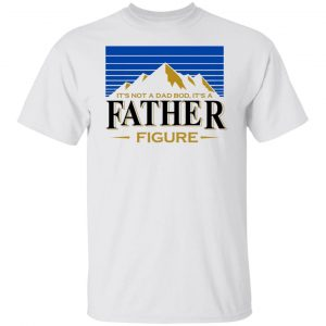 It's Not A Dad Bob, It's A Father Figure T-Shirts, Hoodies, Sweater Apparel 2