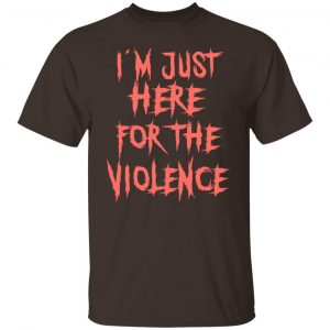 I'm Just Here For The Violence T-Shirts, Hoodies, Sweater Apparel 2