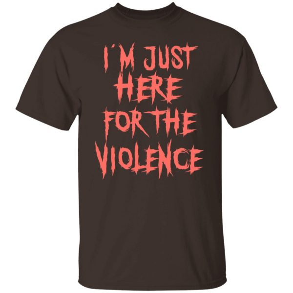 I'm Just Here For The Violence T-Shirts, Hoodies, Sweater Apparel 4