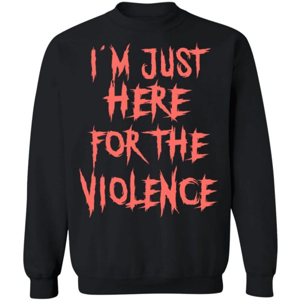I'm Just Here For The Violence T-Shirts, Hoodies, Sweater Apparel 13