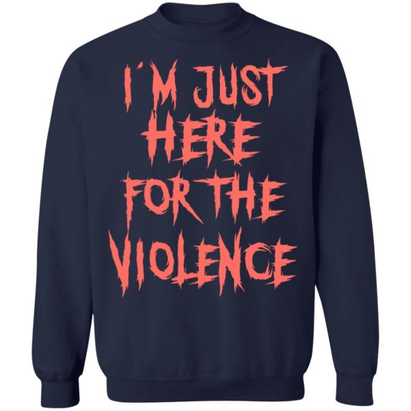 I'm Just Here For The Violence T-Shirts, Hoodies, Sweater Apparel 14