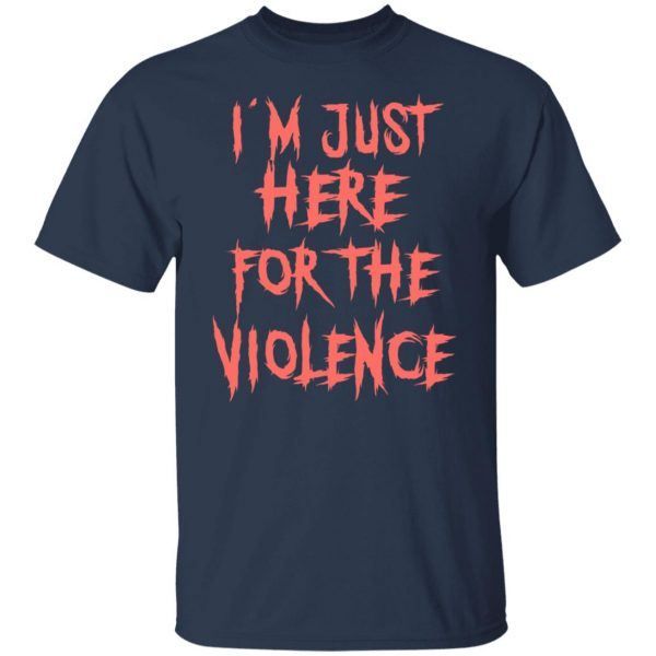 I'm Just Here For The Violence T-Shirts, Hoodies, Sweater Apparel 5
