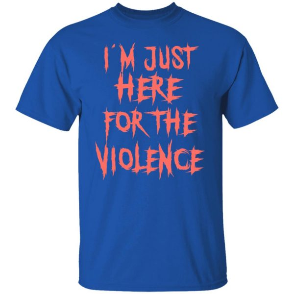 I'm Just Here For The Violence T-Shirts, Hoodies, Sweater Apparel 6