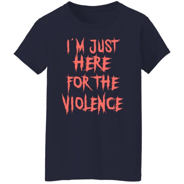 I'm Just Here For The Violence T-Shirts, Hoodies, Sweater Apparel 8