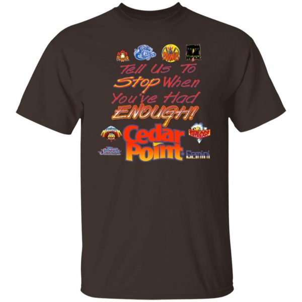 Tell Us To Stop When You've Had Enough Cedar Point T-Shirts, Hoodies, Sweater Apparel 4