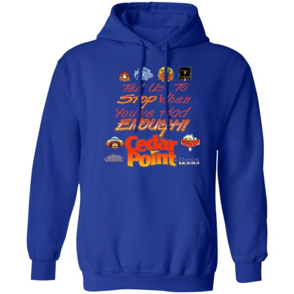 Tell Us To Stop When You've Had Enough Cedar Point T-Shirts, Hoodies, Sweater Apparel 12