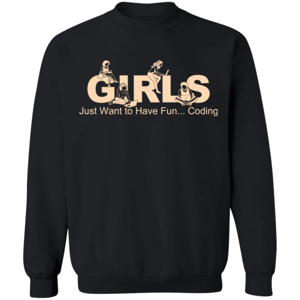 Girls Just Want To Have Fun Coding T-Shirts, Hoodies, Sweater Apparel 13