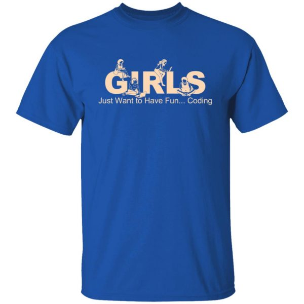 Girls Just Want To Have Fun Coding T-Shirts, Hoodies, Sweater Apparel 6