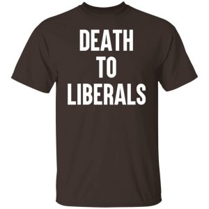 Death To Liberals T-Shirts, Hoodies, Sweater Apparel 2