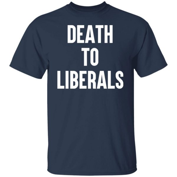 Death To Liberals T-Shirts, Hoodies, Sweater Apparel 5