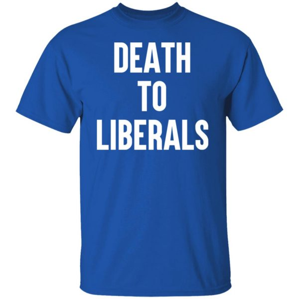 Death To Liberals T-Shirts, Hoodies, Sweater Apparel 6