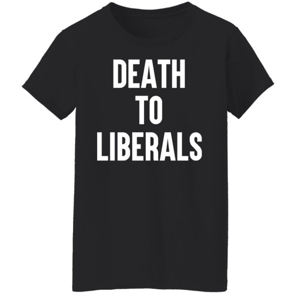 Death To Liberals T-Shirts, Hoodies, Sweater Apparel 7