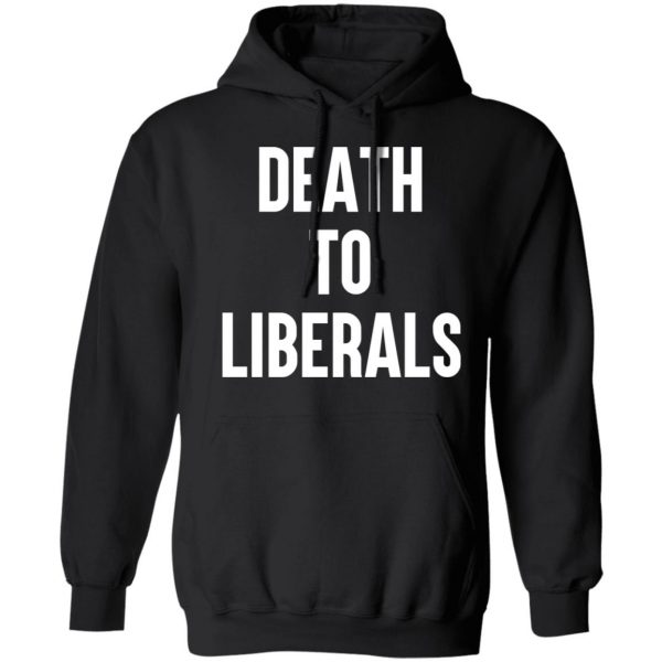 Death To Liberals T-Shirts, Hoodies, Sweater Apparel 9