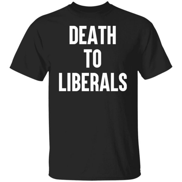 Death To Liberals T-Shirts, Hoodies, Sweater Apparel 3