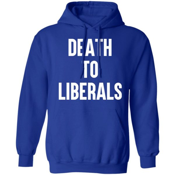 Death To Liberals T-Shirts, Hoodies, Sweater Apparel 12