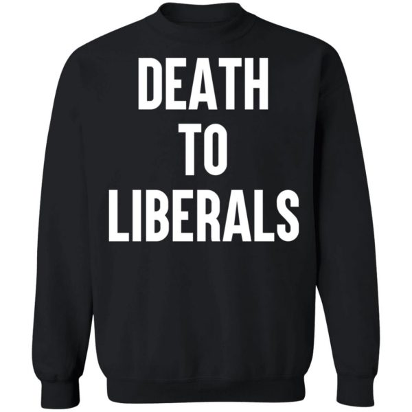 Death To Liberals T-Shirts, Hoodies, Sweater Apparel 13