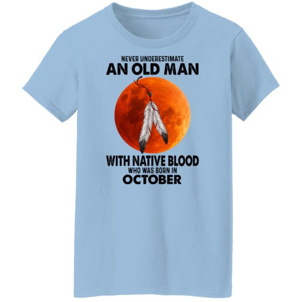Never Underestimate An Old Man With Native Blood Who Was Born In October T-Shirts, Hoodies, Sweater Apparel 6
