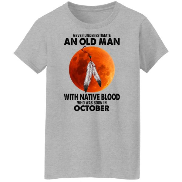 Never Underestimate An Old Man With Native Blood Who Was Born In October T-Shirts, Hoodies, Sweater Apparel 8
