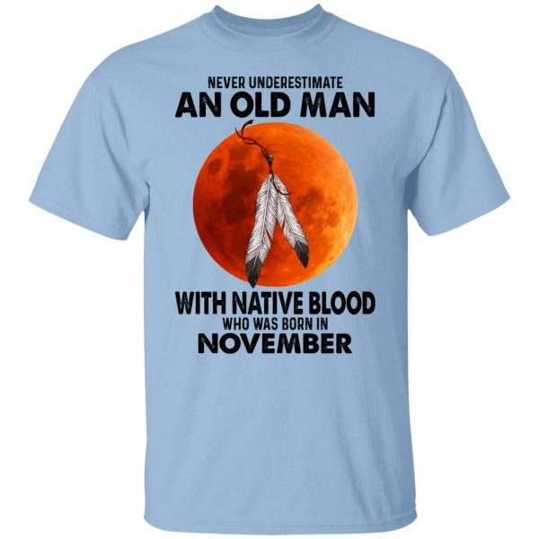 Never Underestimate An Old Man With Native Blood Who Was Born In November T-Shirts, Hoodies, Sweater Apparel 3