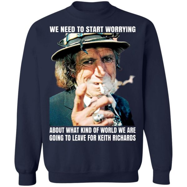 We Need To Start Worrying About What Kind Of World We Are Going To Leave For Keith Richards The Rolling Stones T-Shirts, Hoodies, Sweater Apparel 14