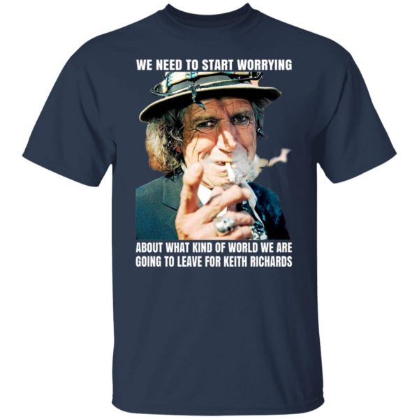 We Need To Start Worrying About What Kind Of World We Are Going To Leave For Keith Richards The Rolling Stones T-Shirts, Hoodies, Sweater Apparel 5