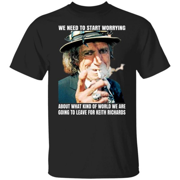We Need To Start Worrying About What Kind Of World We Are Going To Leave For Keith Richards The Rolling Stones T-Shirts, Hoodies, Sweater Apparel 3