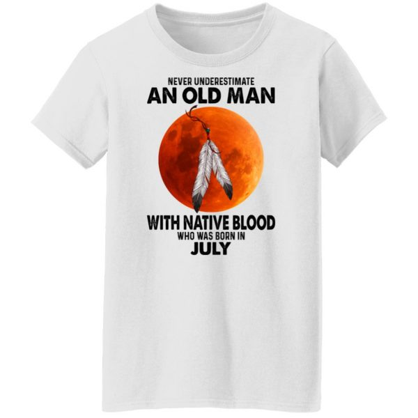 Never Underestimate An Old Man With Native Blood Who Was Born In July T-Shirts, Hoodies, Sweater Apparel 7