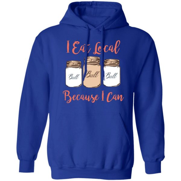 I Eat Local Because I Can Canning Season T-Shirts, Hoodies, Sweater Apparel 12