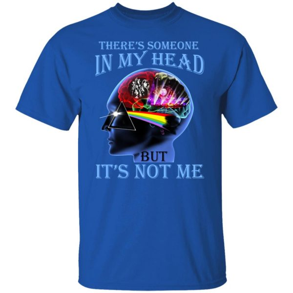 There's Someone In My Head But It's Not Me Pink Floyd T-Shirts, Hoodies, Sweater Apparel 6