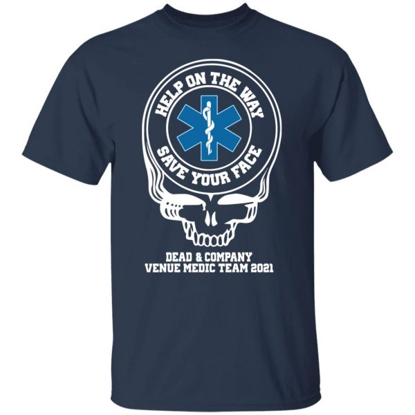 Dead & Company Venue Medic Team 2021 Help The Way Save Your Face Grateful Dead T-Shirts, Hoodies, Sweater Apparel 5