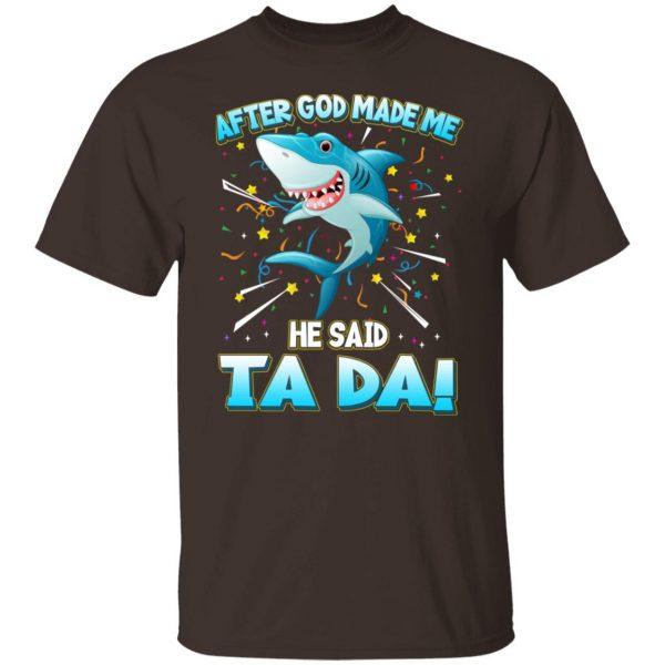 After God Made Me He Said Ta Da Funny Shark T-Shirts, Hoodies, Sweater Apparel 4