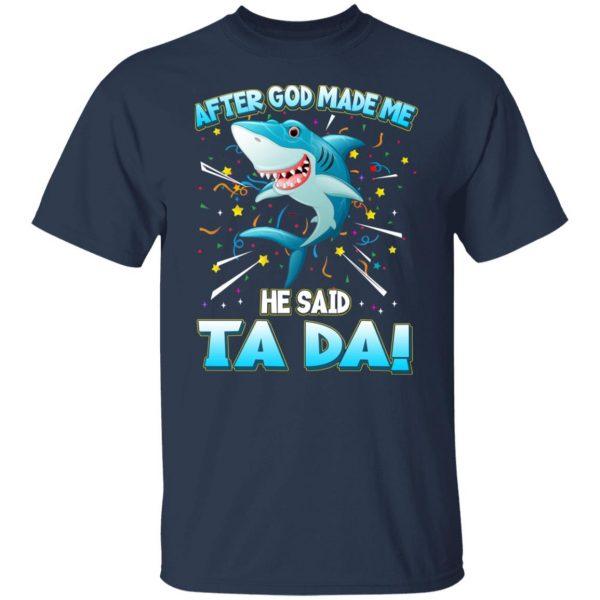 After God Made Me He Said Ta Da Funny Shark T-Shirts, Hoodies, Sweater Apparel 5