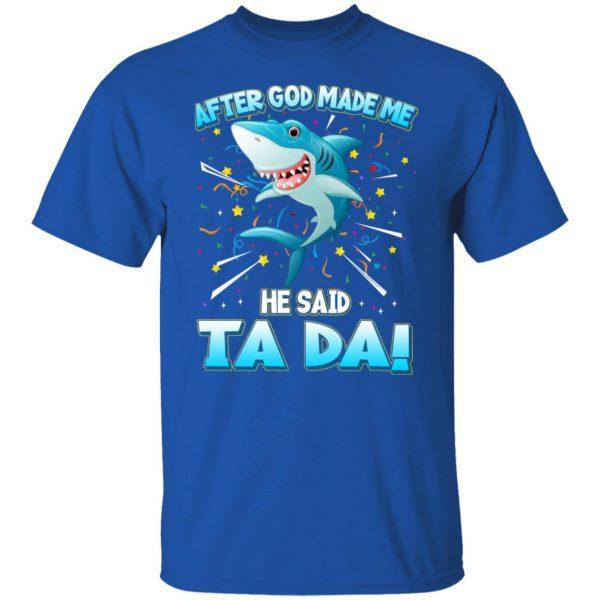 After God Made Me He Said Ta Da Funny Shark T-Shirts, Hoodies, Sweater Apparel 6