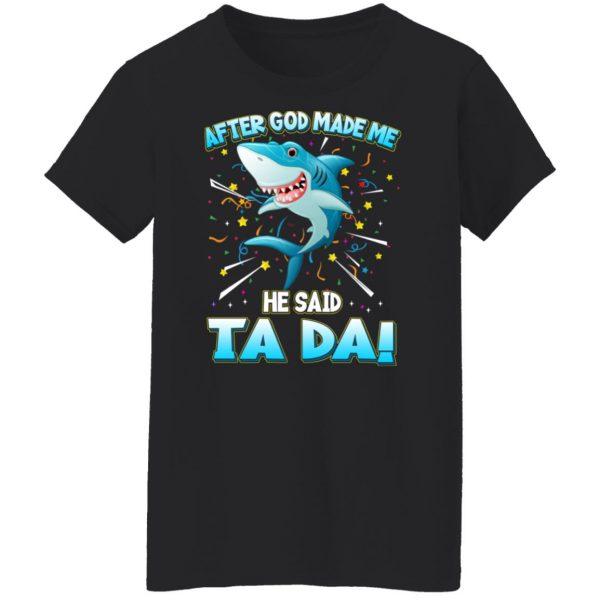 After God Made Me He Said Ta Da Funny Shark T-Shirts, Hoodies, Sweater Apparel 7