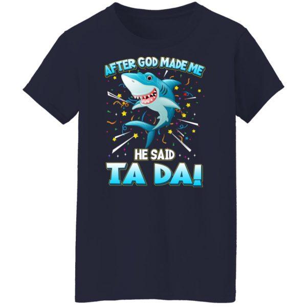 After God Made Me He Said Ta Da Funny Shark T-Shirts, Hoodies, Sweater Apparel 8