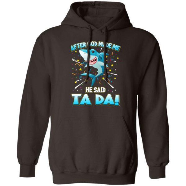 After God Made Me He Said Ta Da Funny Shark T-Shirts, Hoodies, Sweater Apparel 11