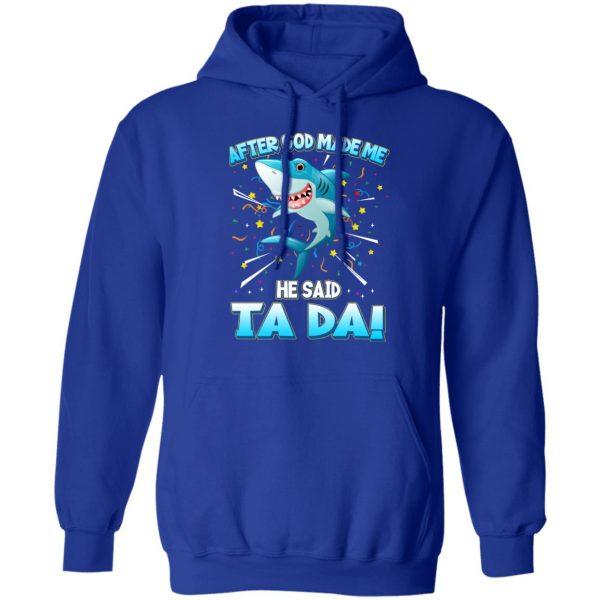 After God Made Me He Said Ta Da Funny Shark T-Shirts, Hoodies, Sweater Apparel 12