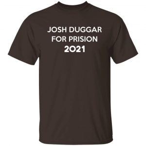 Josh Duggar For Prision 2021 T-Shirts, Hoodies, Sweater Apparel 2