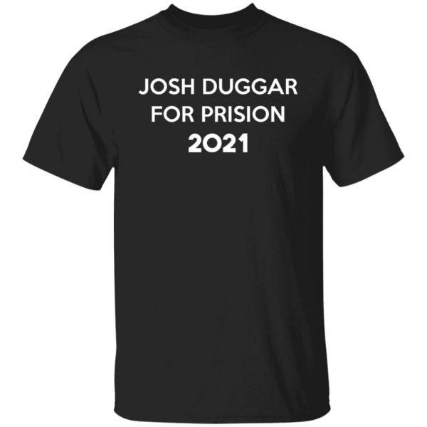Josh Duggar For Prision 2021 T-Shirts, Hoodies, Sweater Apparel 3