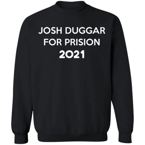 Josh Duggar For Prision 2021 T-Shirts, Hoodies, Sweater Apparel 13